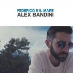 """Su YouTube il videoclip del brano """"Federico e il mare"""" del cantautore abruzzese Alex Bandini"""